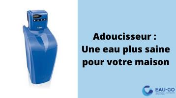 Adoucisseur : une eau plus saine pour votre maison